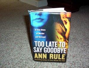 Ann Rule true crime hardback book Too Late to Say Goodbye