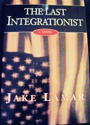 The Last Integrationist  A Novel
