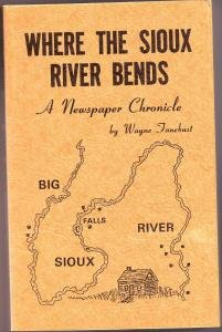 Where the Sioux River Bends: A Newspaper Chronicle Wayne Fanebust FREE SHIPPING!!