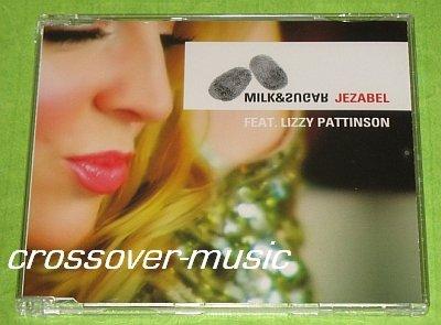 MILK & SUGAR Ft. LIZZY PATTINSON Jezabel 6mx CD 2005