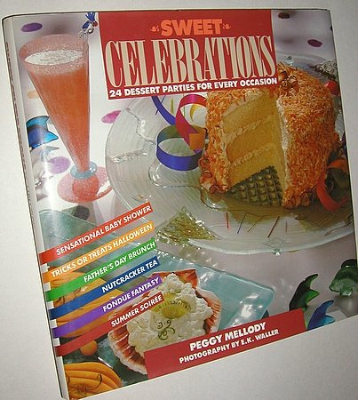 Sweet Celebrations:  24 Dessert Parties for Every Occasion Cookbook Peggy Mellody