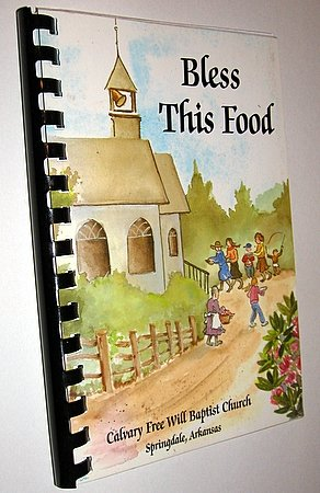 Bless This Food Church Cookbook Calvary Free Will Baptist Springdale Arkansas