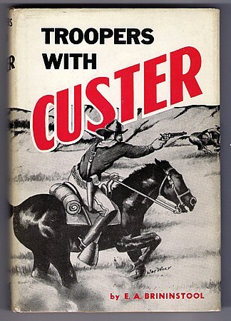 Troopers with Custer E.A. Brininstool Little Big Horn Indian Wars George Armstrong Custer Book