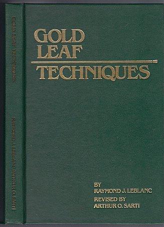 Gold Leaf Techniques Raymond J Leblanc Arthur O Sarti Gold Leafing Gilding for Sign Painting