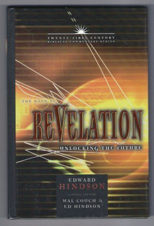 The Book of Revelation:  Unlocking the Future Edward Hindson 21st Century Bible Commentary Series