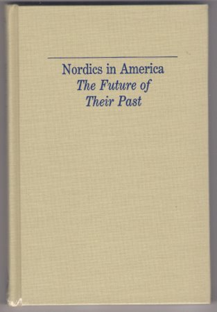 Nordics in America The Future of Their Past Norwegian American Historical Association