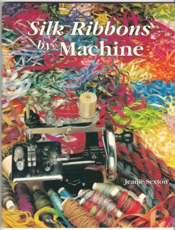 Silk Ribbons by Machine Jeanie Sexton Flower Embroidery Book