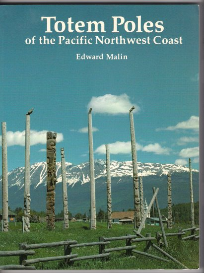 Totem Poles of the Pacific Northwest Coast Edward Malin American Indian Art