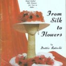 From Silk to Flowers Dottie Rutecki How to Make Hand Rolled Silk Flower Bouquets Arrangements