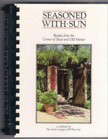 Seasoned With Sun Recipes Texas Old Mexico Junior League of El Paso 1989 Cookbook