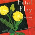 Petal Play The Traditional Way Applique Quilting Realistic 3-D Flowers Joan Shay