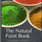 The Natural Paint Book Eco-Friendly Healthy Environment 50 Recipes Techniques DIY Caseins Stains