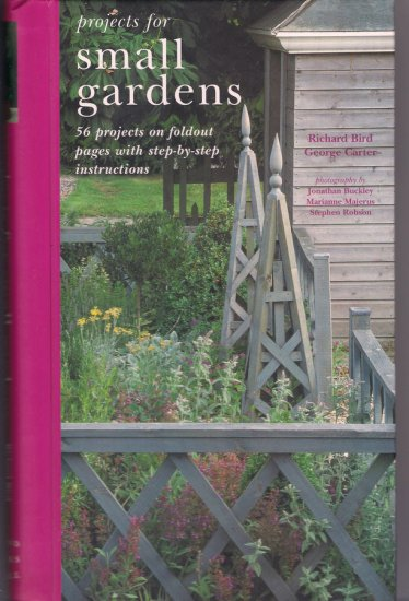 Projects for Small Gardens 56 Projects Raised Beds Picket Fence Rose Arbor Decorative Plantings