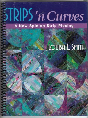 Strips 'n Curves Easy Strip Piecing Quilting Quilt Pattern Book Louisa Smith