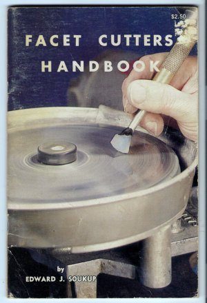Facet Cutters Handbook 1st Ed Gem Cutting 22 Cuts Faceting How-To Edward J Soukup