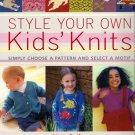 Style Your Own Kid's Knits Design Knitwear for Babies Toddlers Children Book