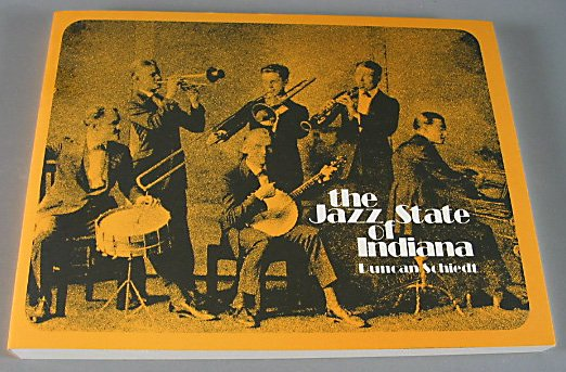 The Jazz State of Indiana By Duncan Schiedt Jazz Musicians 1999 Local History Softcover New