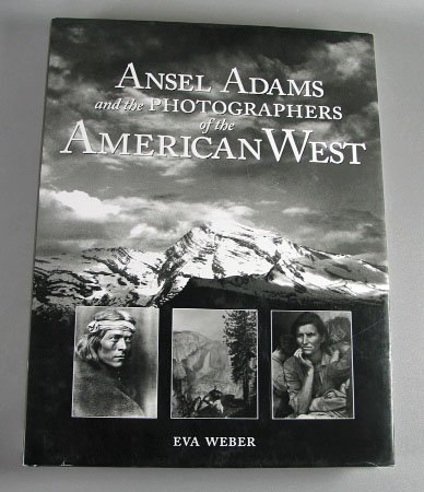 Ansel Adams and the Photographers of the American West by Eva Weber 2002  ART Hardcover