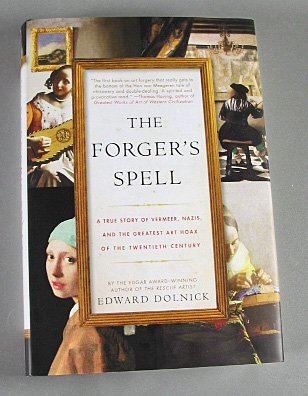 The Forger's Spell A True Story of Vemeer By Edward Dolnick 2008 ART HISTORY