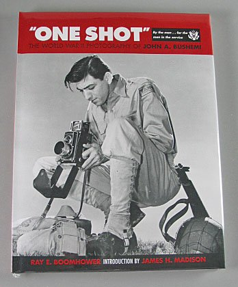 One Shot The World War II Photography of John A Bushem By Ray E Boomhower 2004 Hardcover New