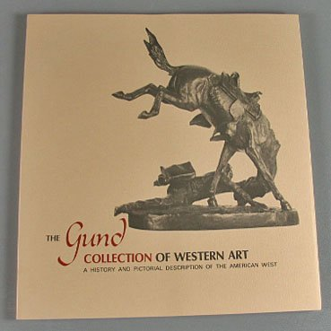 The Gund Collection of Western Art A History and Pictorial Description of the American West 1980