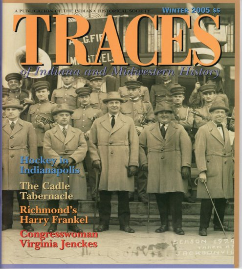 TRACES of Indiana and Midwestern History Winter 2005 IHS Local History Magazine