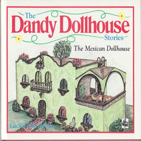 The Dandy Dollhouse Stories The Mexican Dollhouse By Lucina Ball Moxley 1996 Juvenile Lit