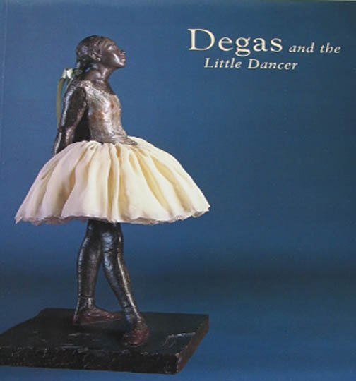Degas and the Little Dancer by Richard Kendall  Joslyn Museum of Art  Exhibition Catalog 1998