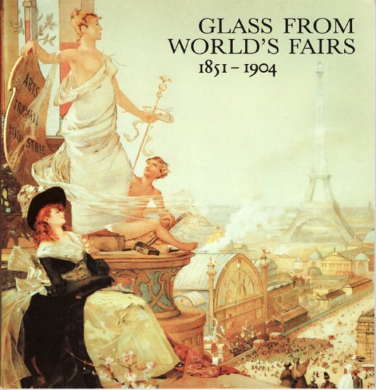 Glass From World's Fairs 1851 to 1904 by Jane Shadel Spillman 1986 The Corning Museum of Glass