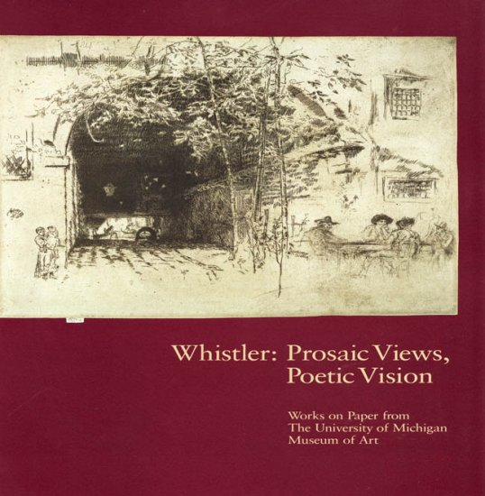 Whistler Prosaic Views Poetic Vision University of Michigan Museum of Art Exhibition Catalog 1994