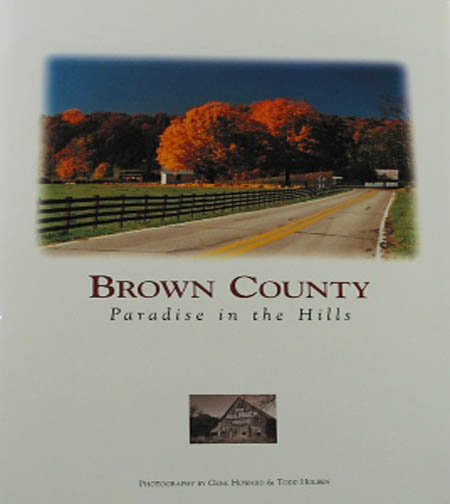Brown County Paradise in the Hills Photography by Gene Howard and Todd Holben Local History 1994