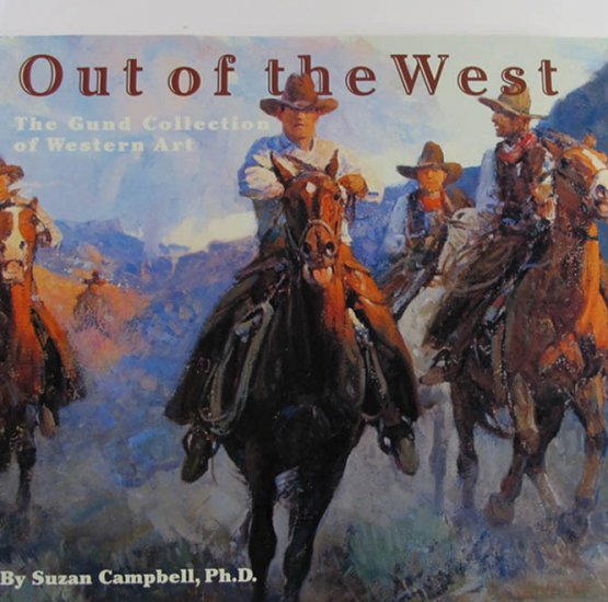 Out of the West The Gund Collection of Western Art Suzan Campbell 2006 Hardcover