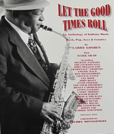 Let the Good Times Roll An Anthology Of Indiana Music by Larry Goshen Local History 2002 Softcover