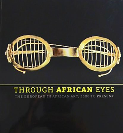 Through African Eyes The European in African Art 1500 to Present Art Exhibition Catalog 2009