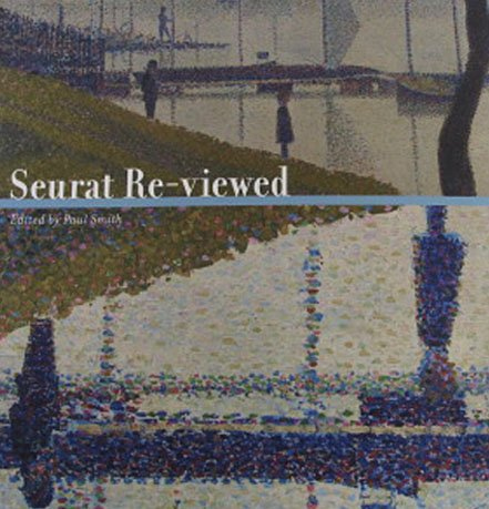 Seurat Re-viewed Collection of Essays Illustrations  Pennsylvania University Press 2010 Softcover
