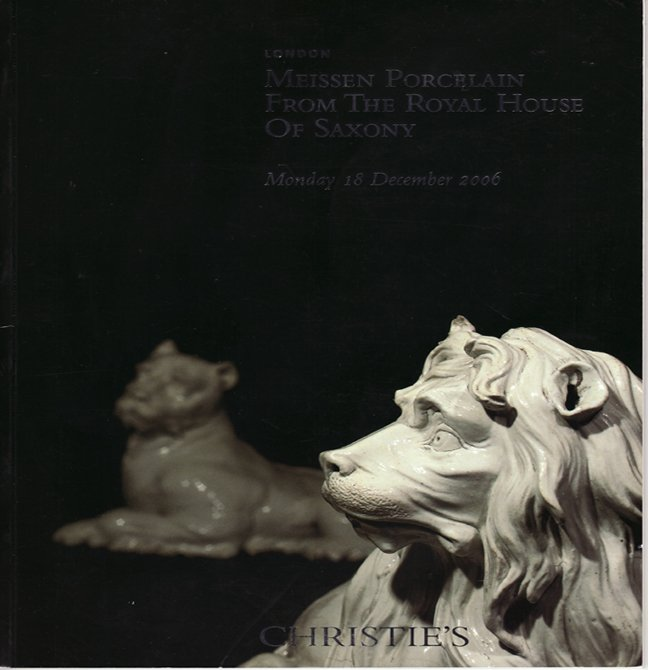 Christie's Meissen Porcelain From The Royal House of Saxony Auction Catalog London December 2006
