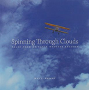 Spinning Through Clouds Tales from an Early Hoosier Aviator Local History Softcover 2008