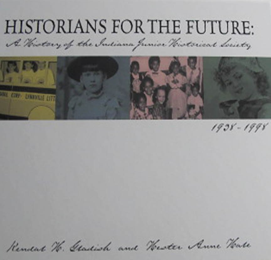 Historians For The Future A History of the Indiana Junior Historical Society Hardcover 1998