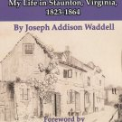 Home Scenes and Family Sketches: My Life in Staunton, Virginia, 1823-1864 by Joseph A. Waddell