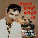 Johnny Carroll Rock Baby Rock It: 1955-1960 FREE SHIPPING
