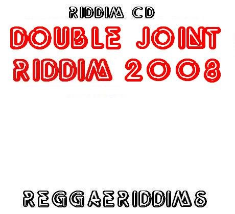 Double joint riddim 2008