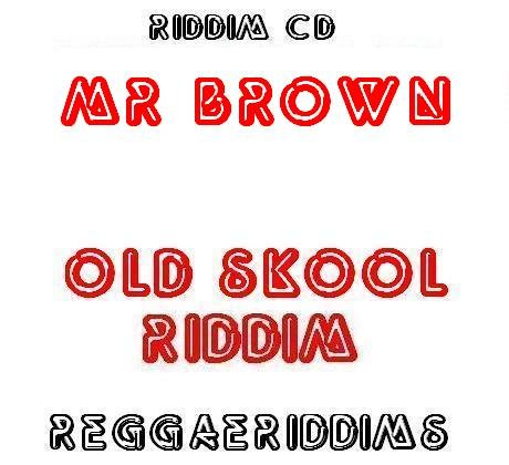 Mr brown riddim  old skool