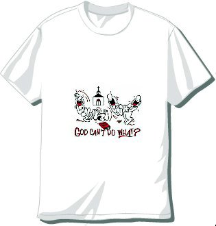 God Can't Do What T-shirt available in 3 colors