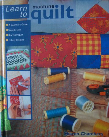 A Beginner's Guide Learn to Machine Quilt Step by Step 13 Easy Projects Gently Used Book