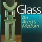 Glass: An Artist's Medium (087341604X)