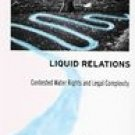 Liquid Relations: Contested Water Rights & Legal Complexity (0813536758)