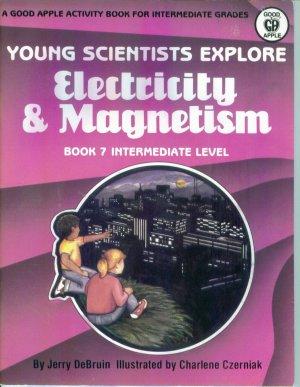 Young Scientist Explore ELECTRICITY & MAGNETISM Intermediate Level Jerry DeBruin locationO6