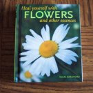 HEAL YOURSELF WITH FLOWERS AND OTHER ESSENCES Nikki Bradford