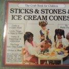 Sticks & Stones & Ice Cream Cones The Craft Book for Children Phyllis Fiarotta locationB22