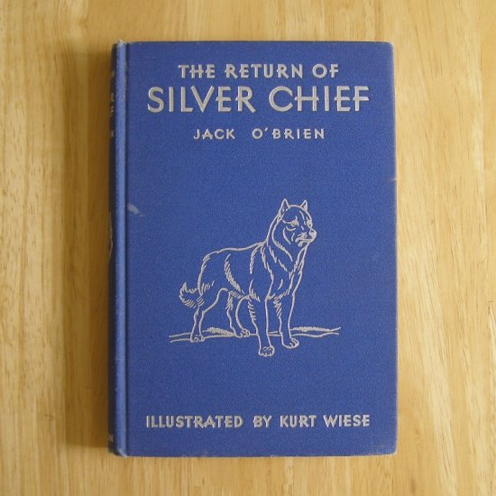 The Return of Silver Chief by Jack O'Brien, illus. by Kurt Wiese HC